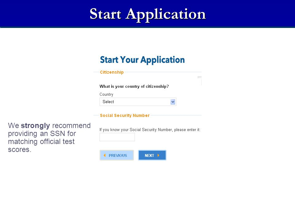 Start Application We strongly recommend providing an SSN for matching official test scores.