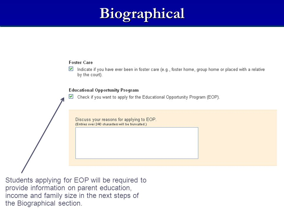 Biographical Students applying for EOP will be required to provide information on parent education, income and family size in the next steps of the Bi