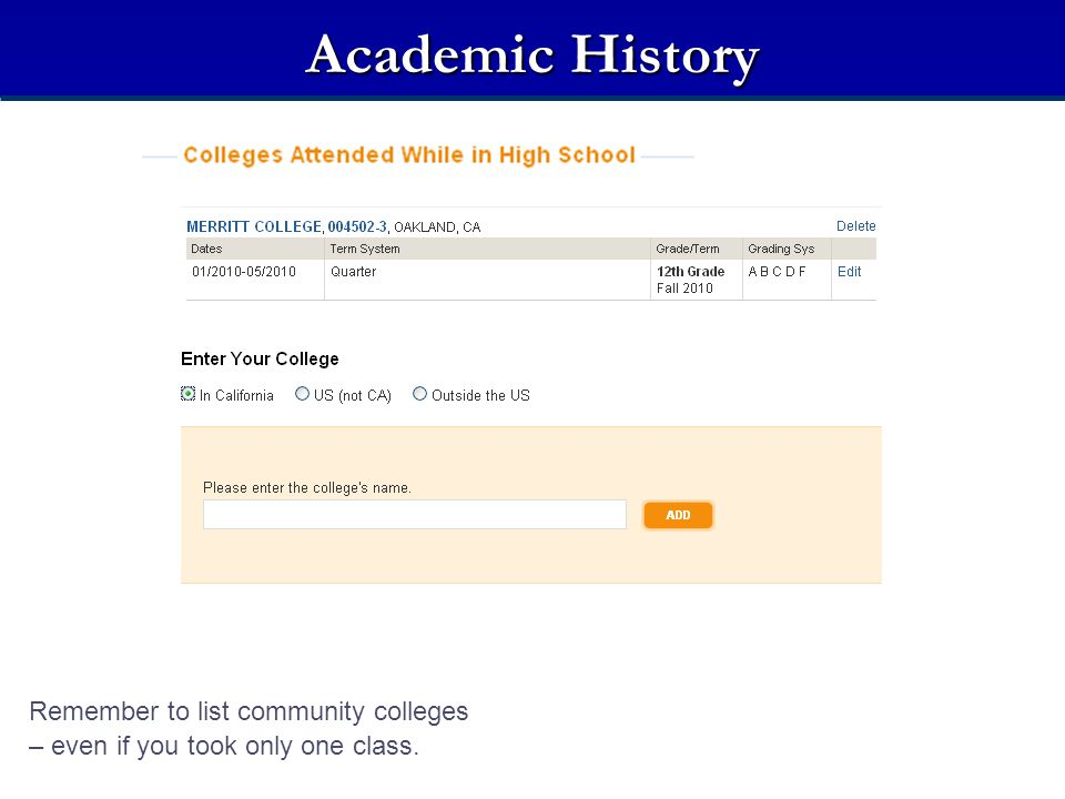 Academic History Remember to list community colleges – even if you took only one class.