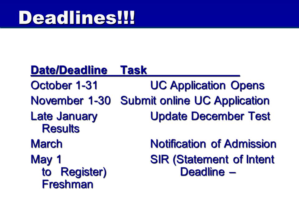 Deadlines!!! Date/DeadlineTask October 1-31UC Application Opens November 1-30 Submit online UC Application Late JanuaryUpdate December Test Results Ma