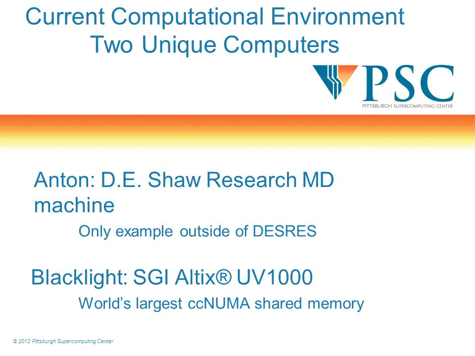 © 2012 Pittsburgh Supercomputing Center Genetic Underpinnings of Complex Phenotypes in Non-Model Mammals Effect in transition from solitary to social living in the Colonial tuco-tuco: endangered from reduced diversity Illumina® sequencer: billions of bps / day: assembly requires ~700 GB.