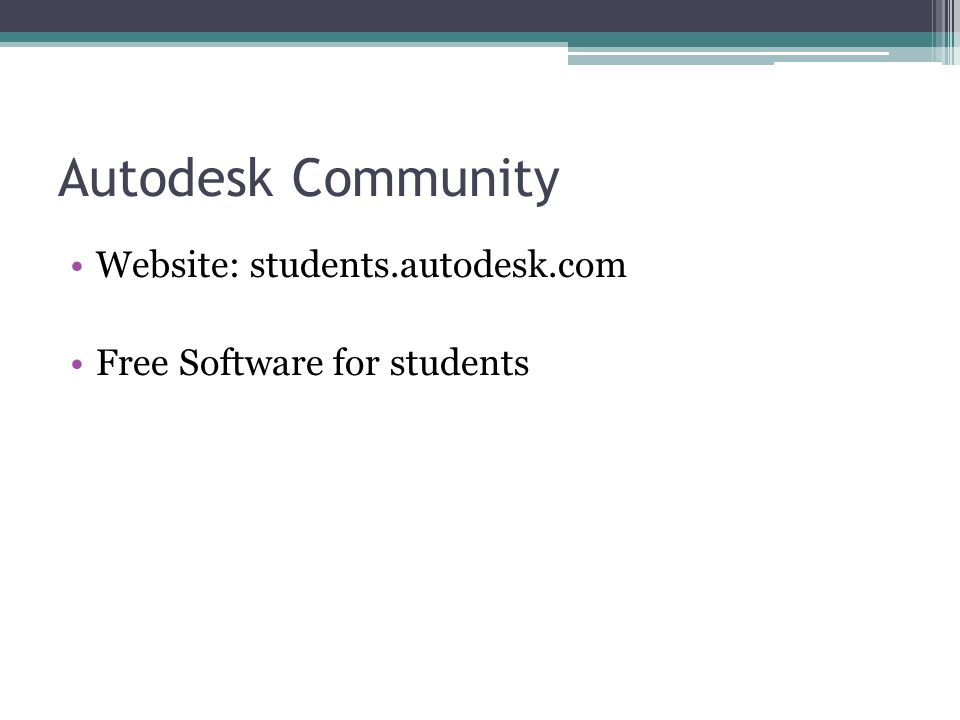 Autodesk Community Website: students.autodesk.com Free Software for students