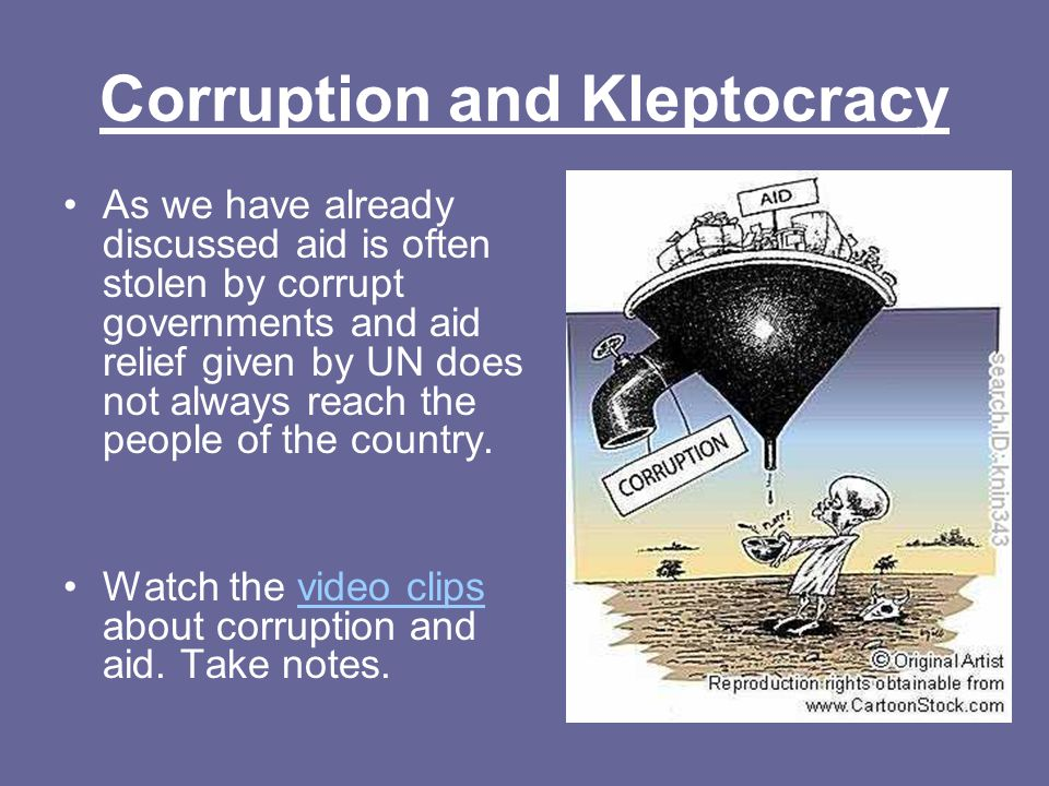 Corruption and Kleptocracy As we have already discussed aid is often stolen by corrupt governments and aid relief given by UN does not always reach the people of the country.