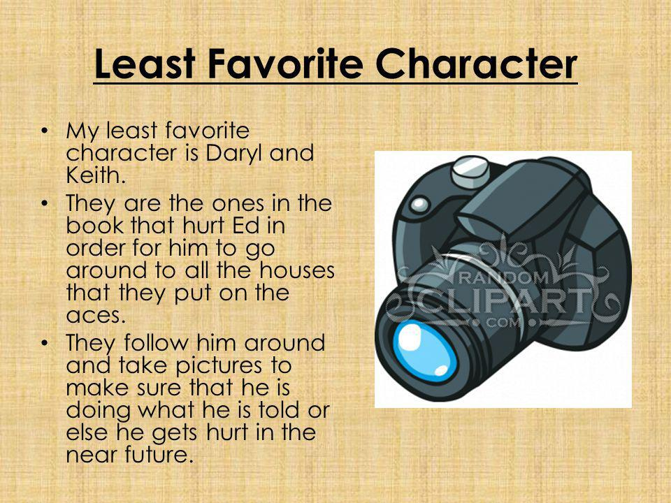 Least Favorite Character My least favorite character is Daryl and Keith.