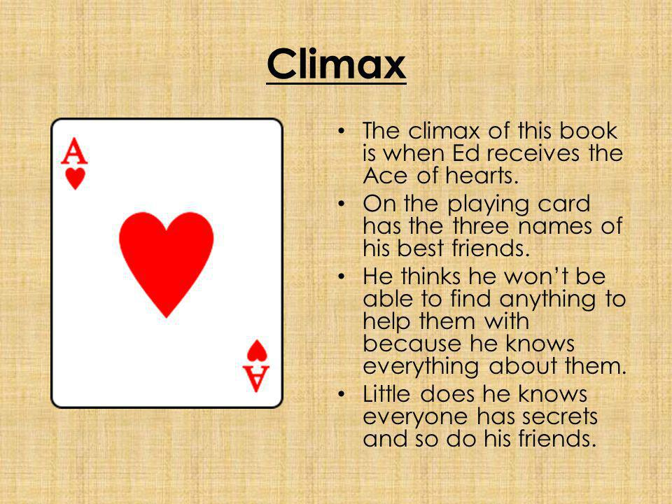 Climax The climax of this book is when Ed receives the Ace of hearts.