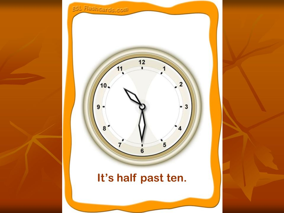 It's nine o'clock.