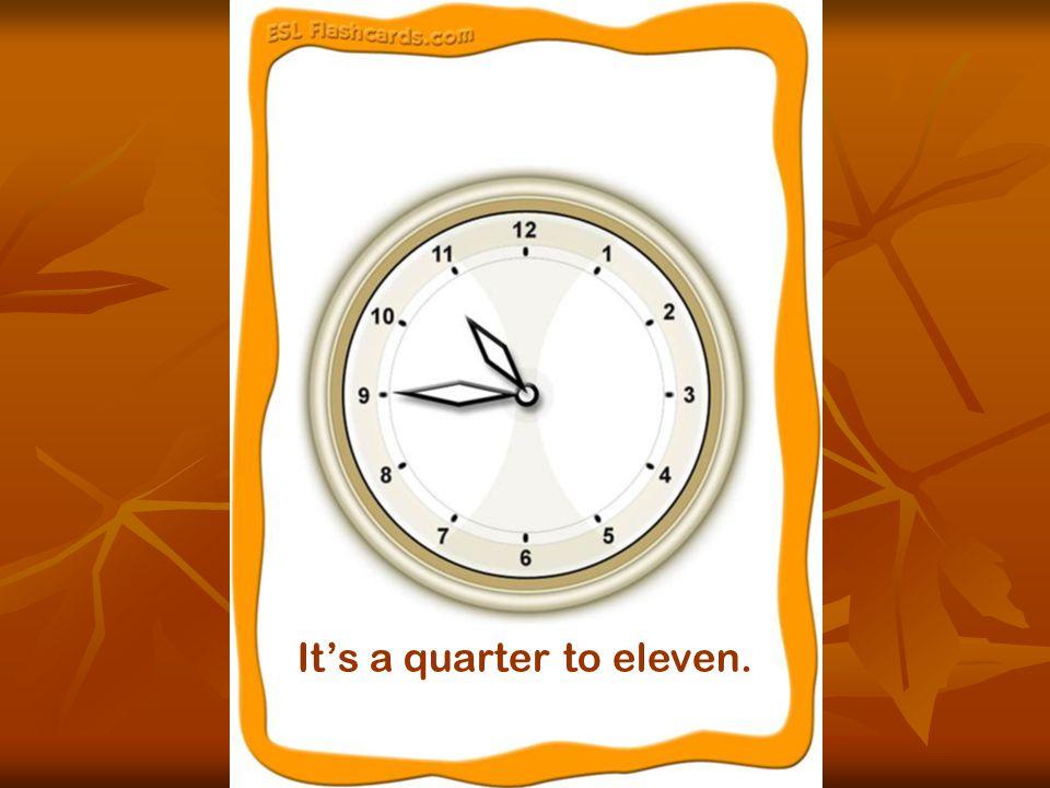 It's a quarter past nine.