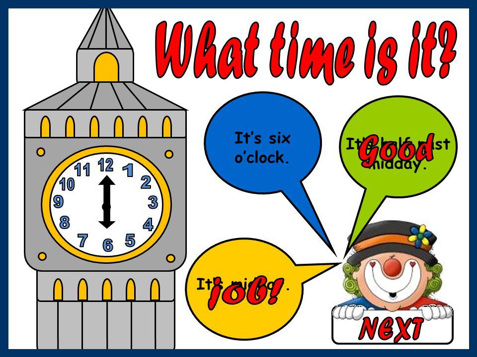 It's midday. It's six o'clock. It's half past midday.
