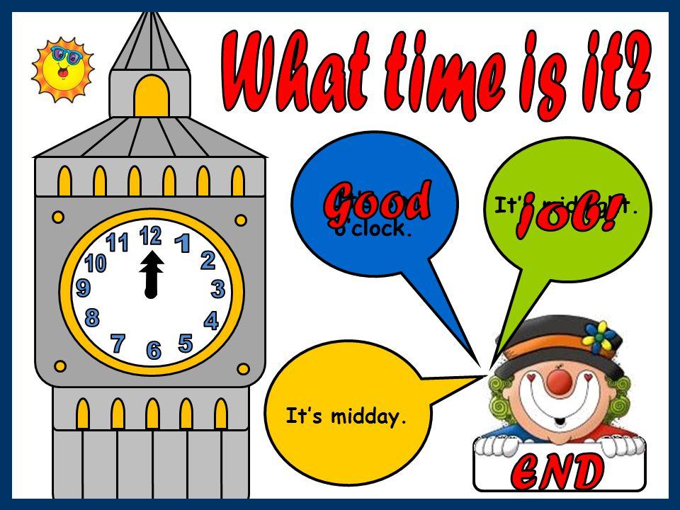 It's six o'clock. It's midday. It's midnight.