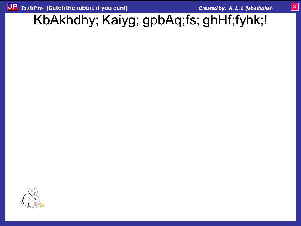 KbAkhdhy; Kaiyg; gpbAq;fs; ghHf;fyhk;! JaabPro - [ Catch the rabbit, if you can!] Created by: A. L. I. Ijabathullah JP