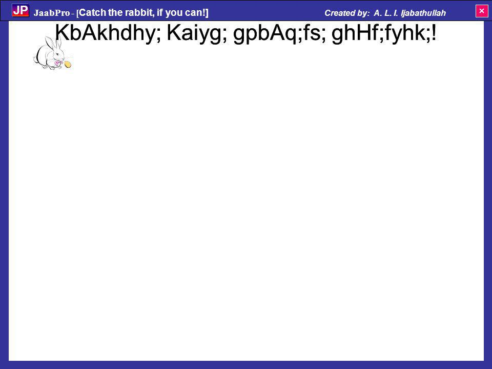 KbAkhdhy; Kaiyg; gpbAq;fs; ghHf;fyhk;.JaabPro - [ Catch the rabbit, if you can!] Created by: A.
