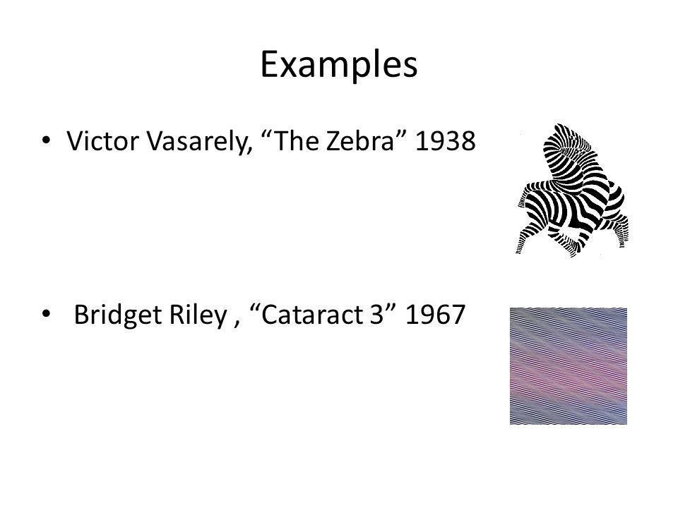 Examples Victor Vasarely, The Zebra 1938 Bridget Riley, Cataract 3 1967