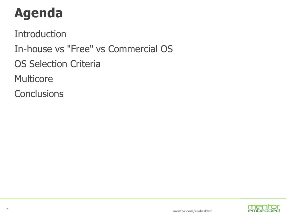 2 mentor.com/embedded 2 Agenda Introduction In-house vs Free vs Commercial OS OS Selection Criteria Multicore Conclusions