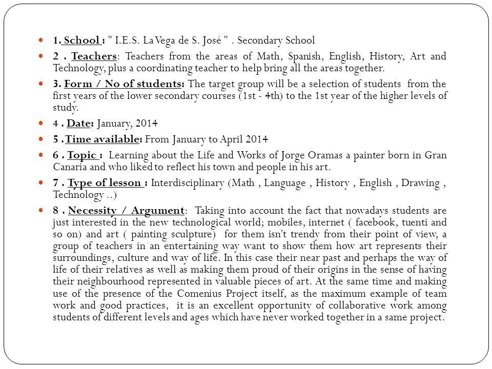 1. School : I.E.S. La Vega de S. José . Secondary School 2.