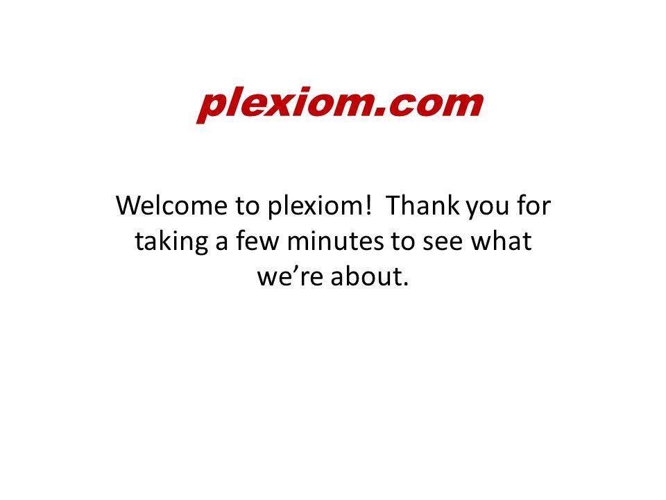 plexiom.com Step 1 - At the end of this video, continue to plexiom.com, register on the site, explore and contribute