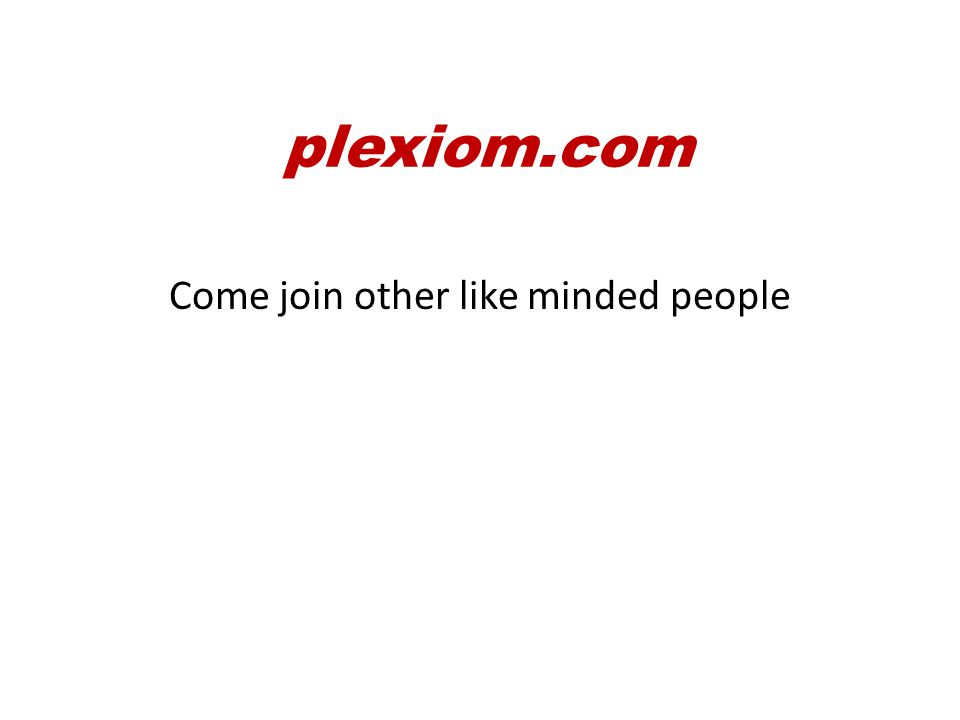 First, and most importantly, lets talk about your HEALTH plexiom.com
