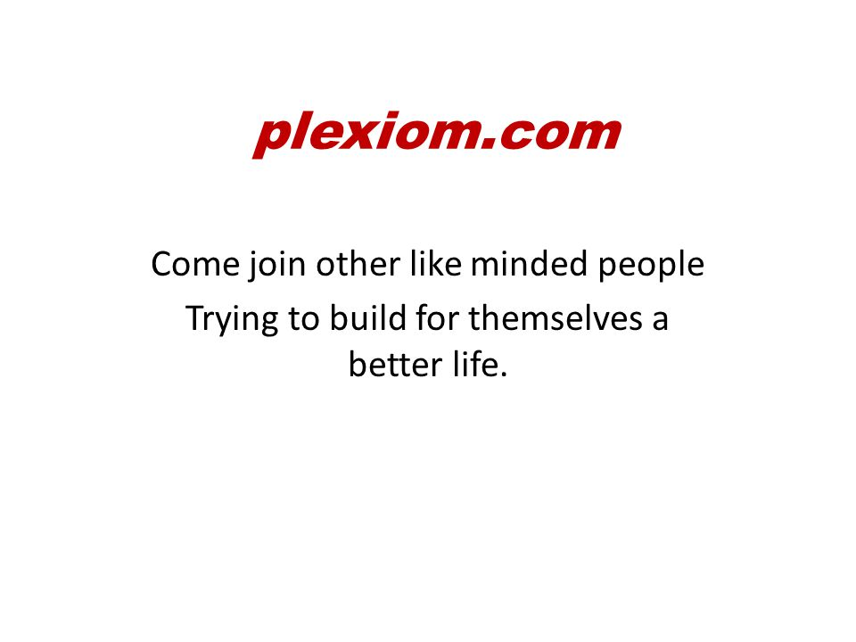 plexiom.com Alone, and quite often in secret, is not a plan or the environment for success.