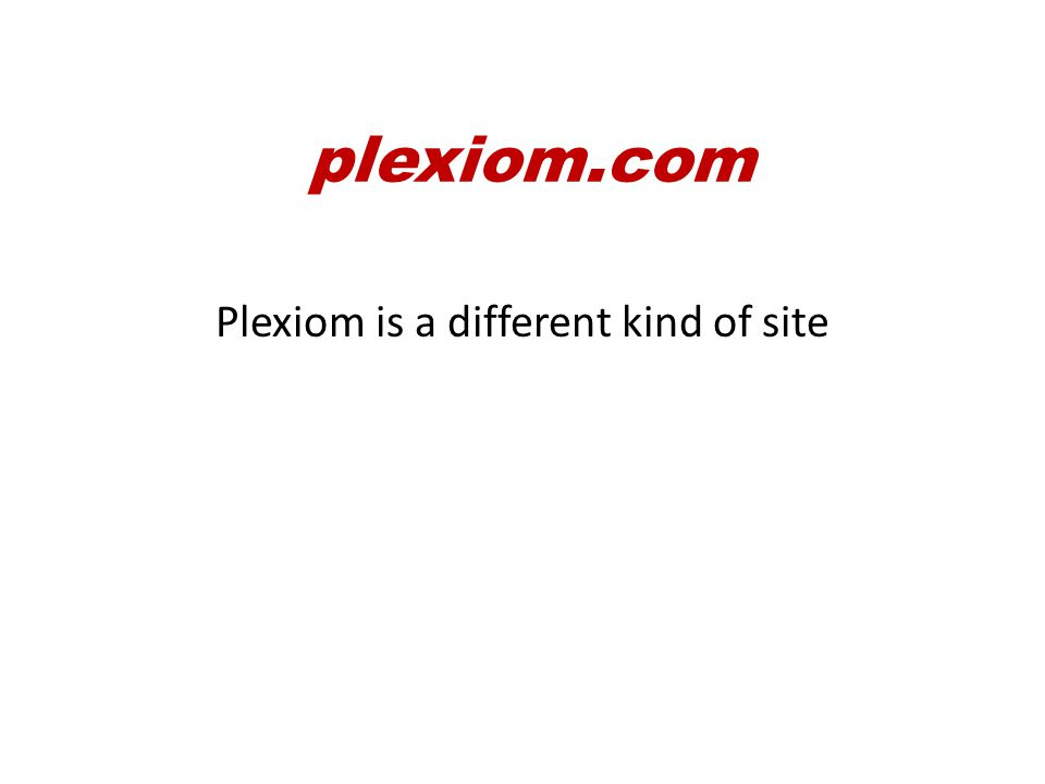 plexiom.com …and frankly, without the financial benefit piece, the other areas may not work quite as well.