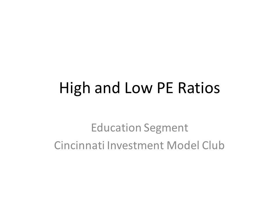 High and Low PE Ratios Education Segment Cincinnati Investment Model Club