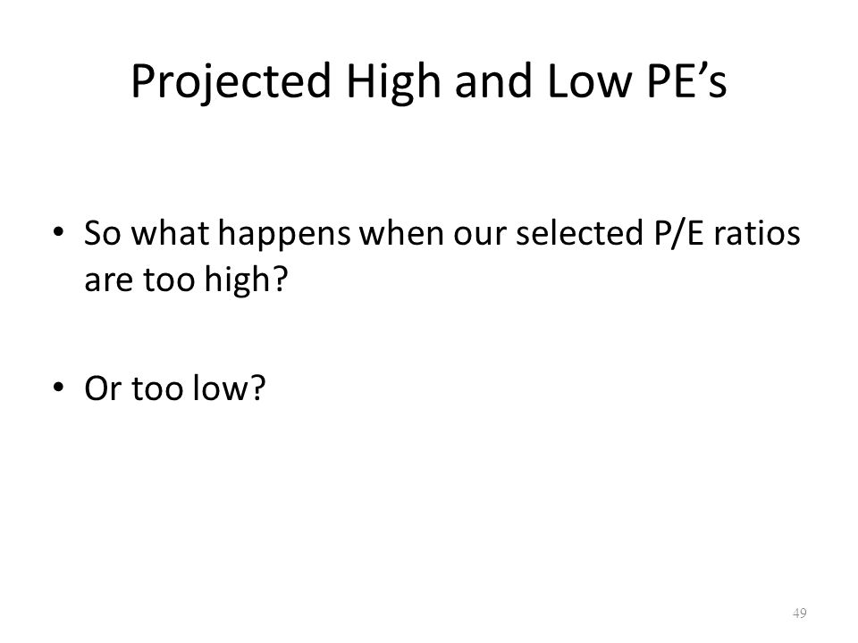 Projected High and Low PE's So what happens when our selected P/E ratios are too high.