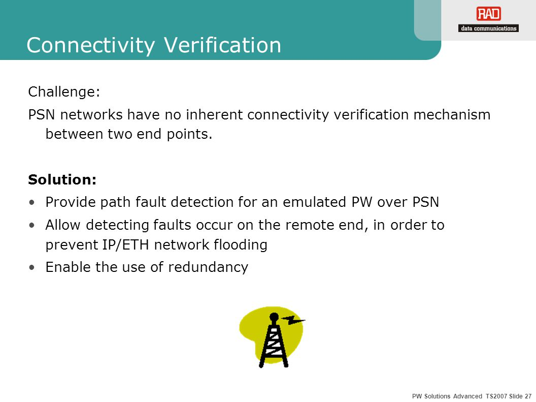 PW Solutions Advanced TS2007 Slide 27 Connectivity Verification Challenge: PSN networks have no inherent connectivity verification mechanism between t