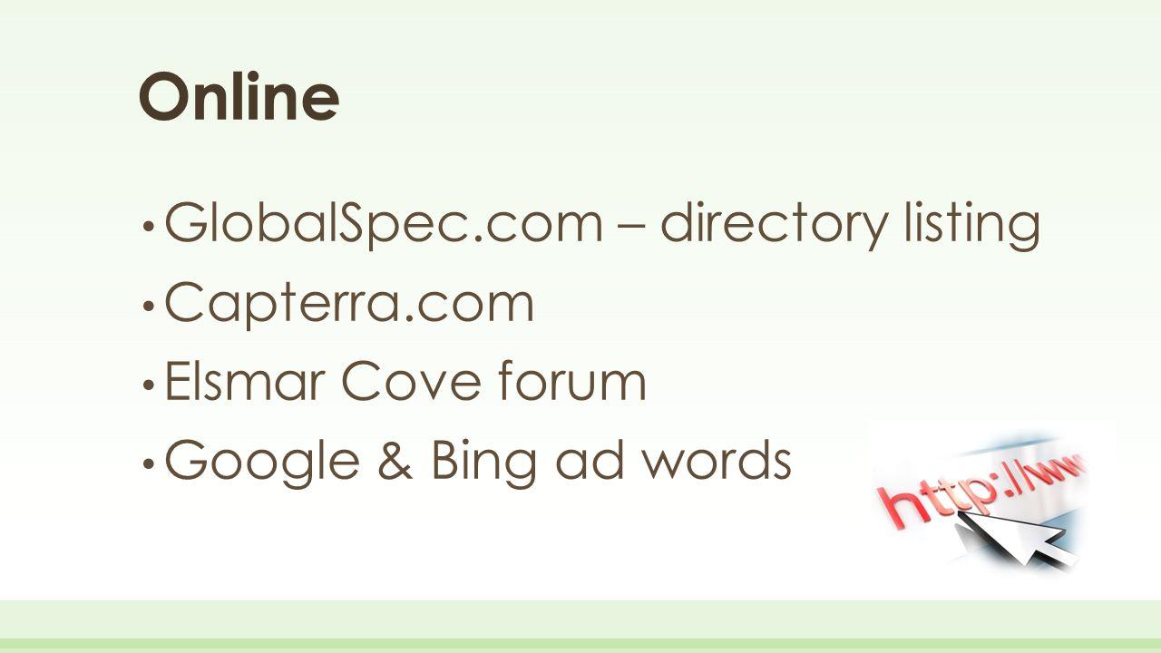 Online GlobalSpec.com – directory listing Capterra.com Elsmar Cove forum Google & Bing ad words