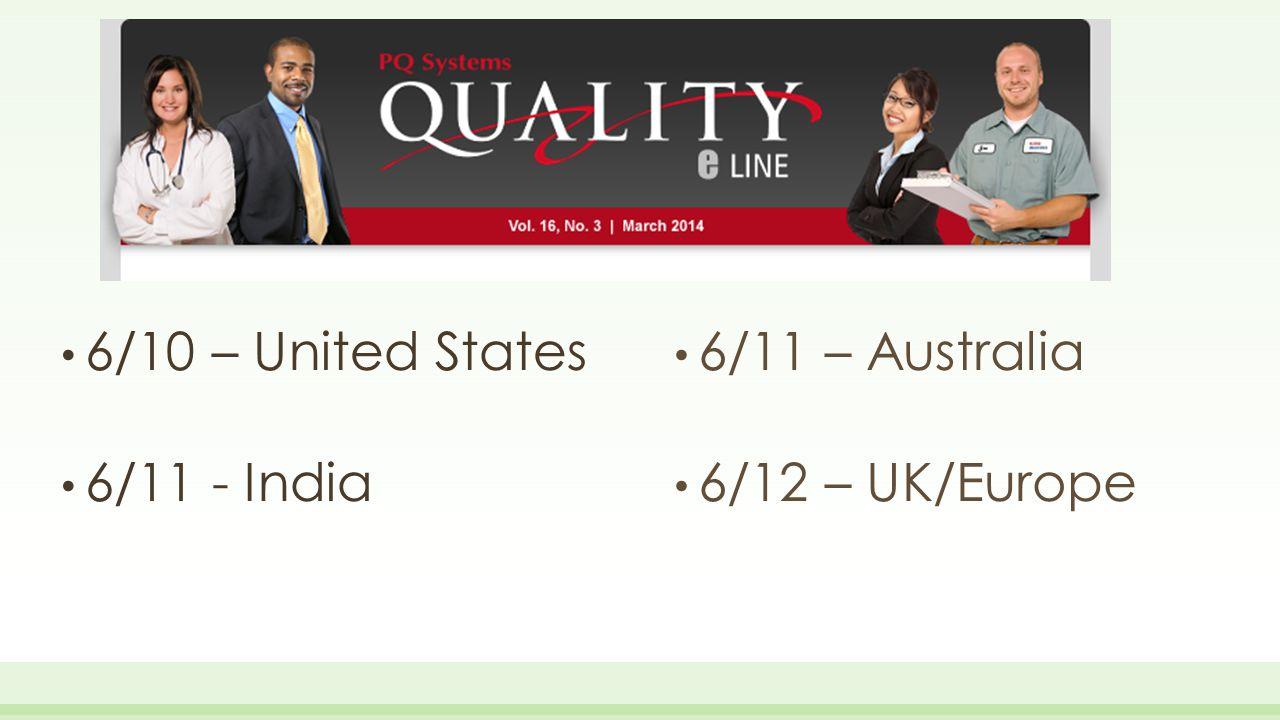6/10 – United States 6/11 - India 6/11 – Australia 6/12 – UK/Europe