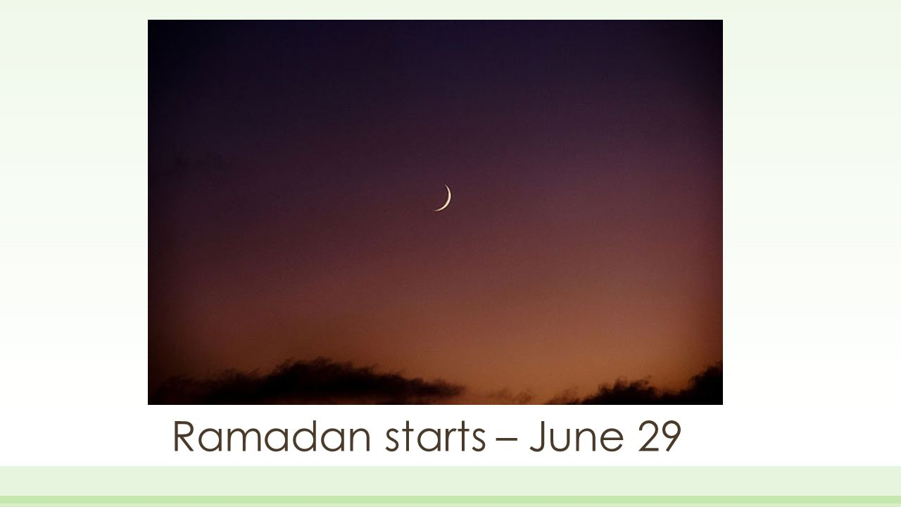 Ramadan starts – June 29