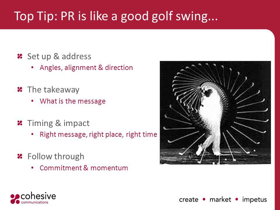 Top Tip: PR is like a good golf swing...
