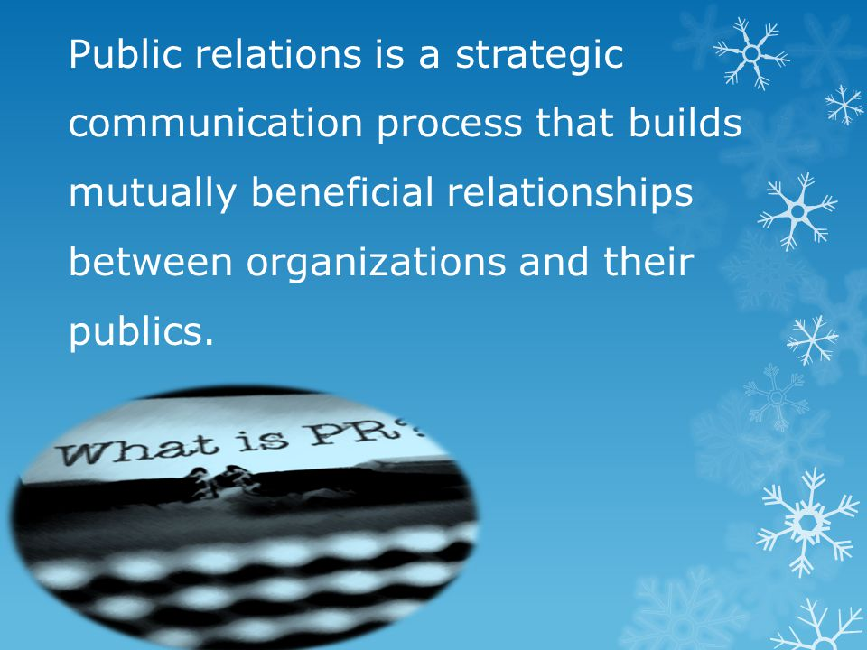 Public relations is a strategic communication process that builds mutually beneficial relationships between organizations and their publics.