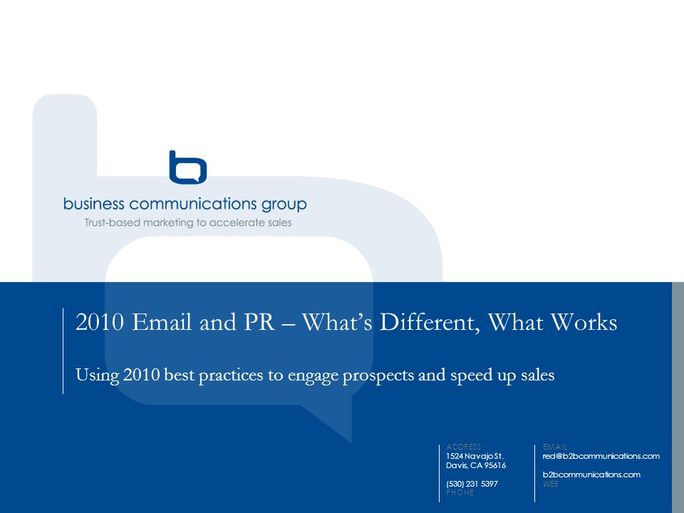 EMAIL red@b2bcommunications.com b2bcommunications.com WEB ADDRESS 1524 Navajo St. Davis, CA 95616 (530) 231 5397 PHONE 2010 Email and PR – What's Diff