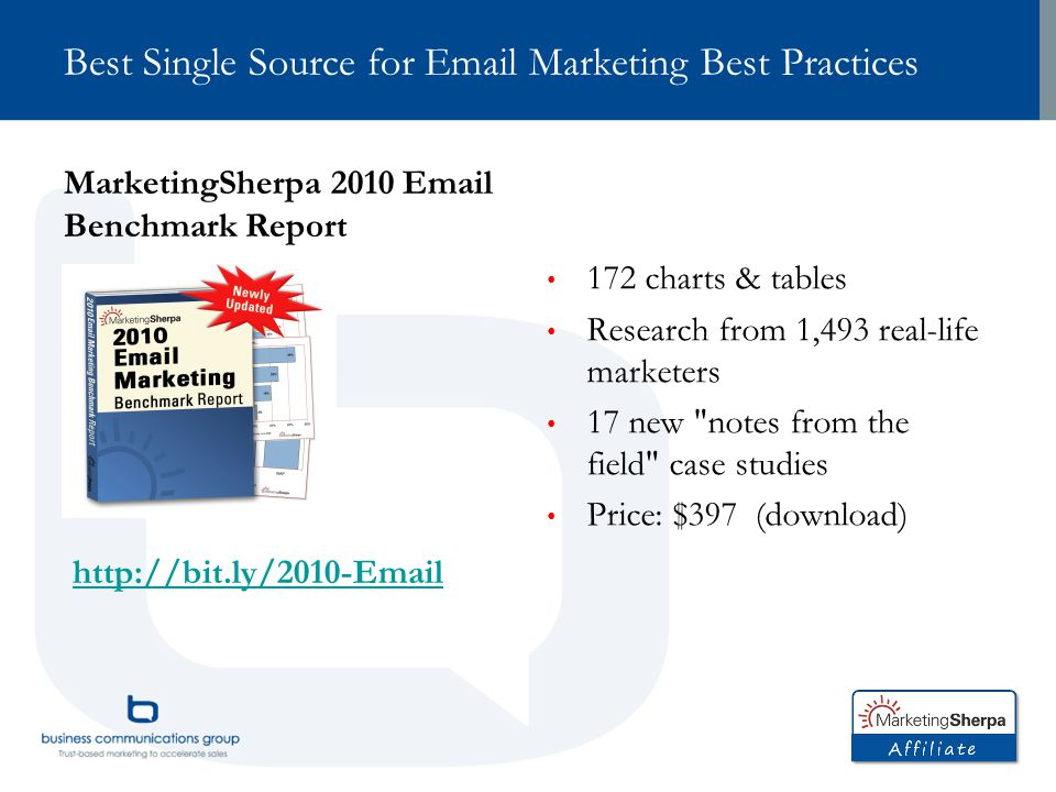 Best Single Source for Email Marketing Best Practices MarketingSherpa 2010 Email Benchmark Report 172 charts & tables Research from 1,493 real-life ma