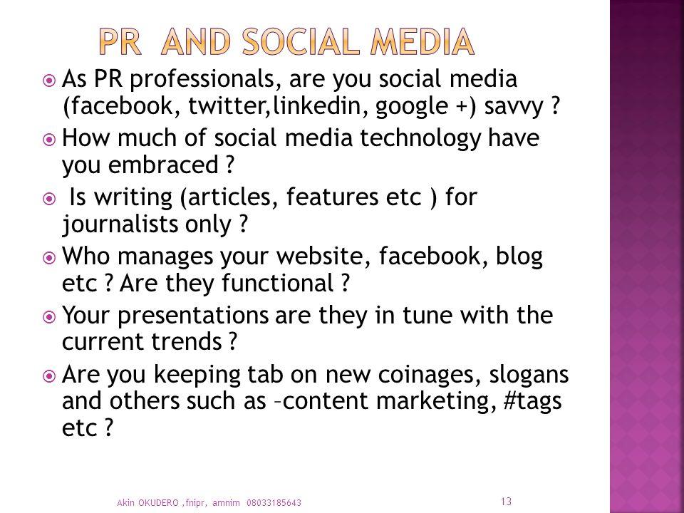  As PR professionals, are you social media (facebook, twitter,linkedin, google +) savvy .