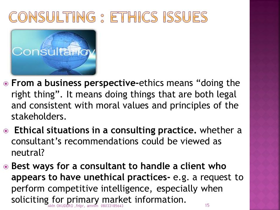  From a business perspective-ethics means doing the right thing .