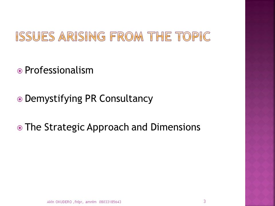  Professionalism  Demystifying PR Consultancy  The Strategic Approach and Dimensions 3 Akin OKUDERO,fnipr, amnim 08033185643
