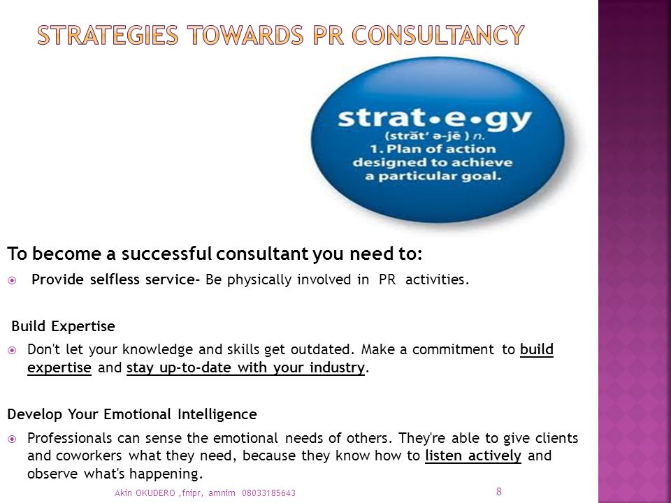 To become a successful consultant you need to:  Provide selfless service- Be physically involved in PR activities.