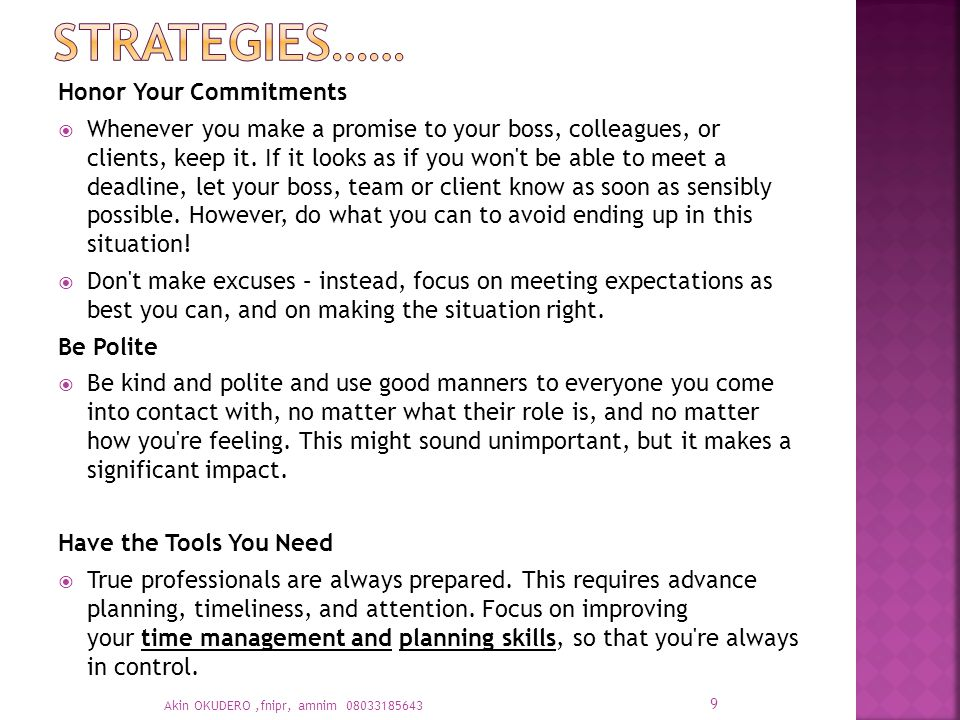 Honor Your Commitments  Whenever you make a promise to your boss, colleagues, or clients, keep it.