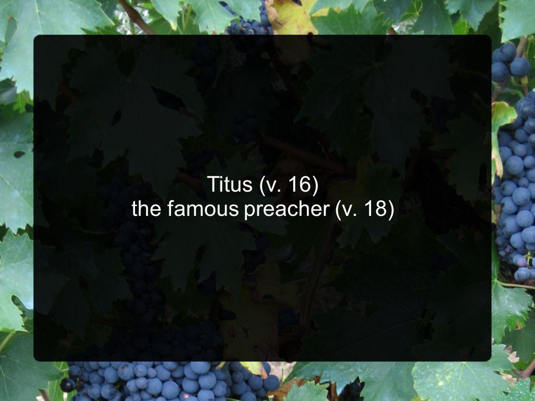 the famous preacher (v. 18)