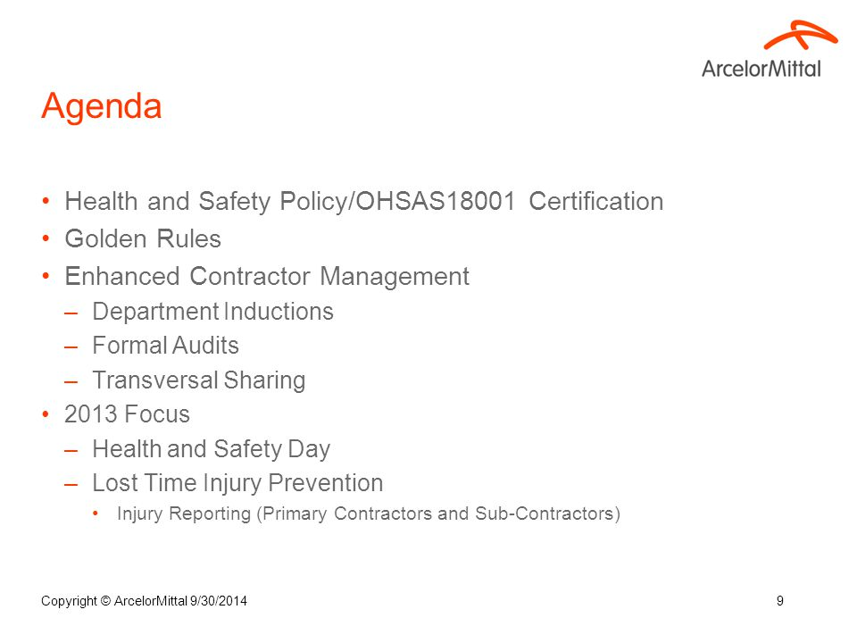 Copyright © ArcelorMittal 9/30/20149 Agenda Health and Safety Policy/OHSAS18001 Certification Golden Rules Enhanced Contractor Management –Department