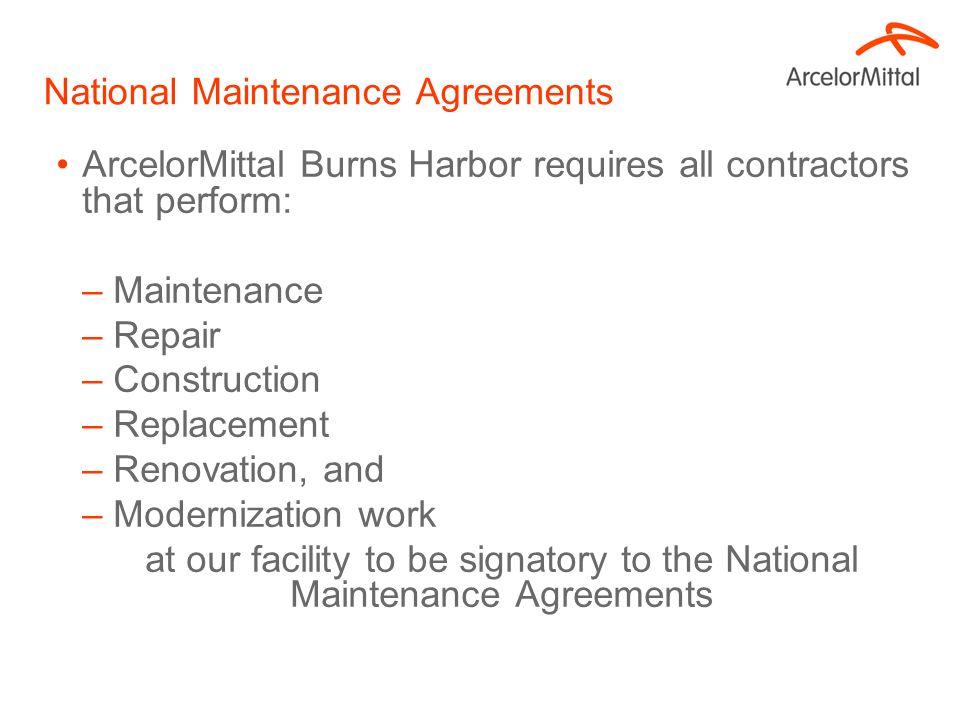 National Maintenance Agreements ArcelorMittal Burns Harbor requires all contractors that perform: –Maintenance –Repair –Construction –Replacement –Ren