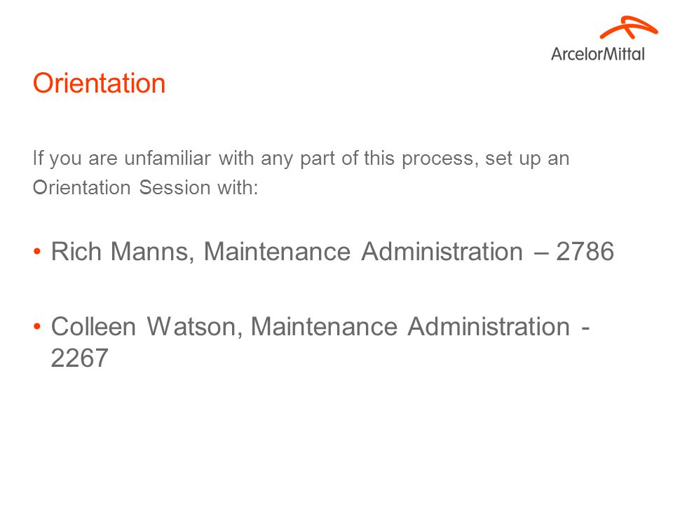 Orientation If you are unfamiliar with any part of this process, set up an Orientation Session with: Rich Manns, Maintenance Administration – 2786 Col