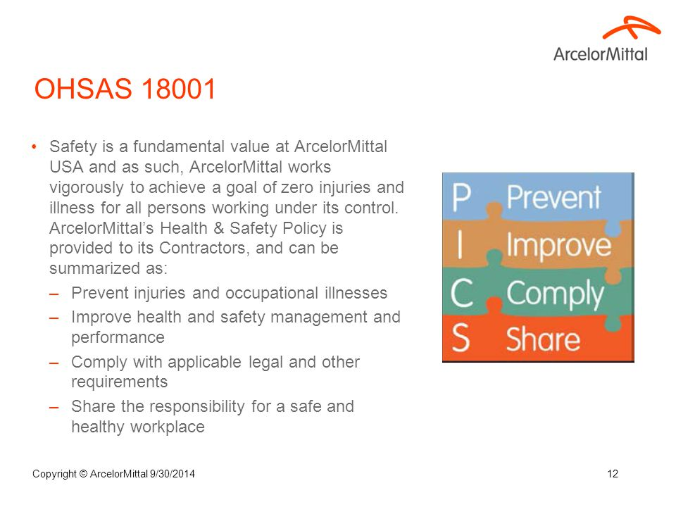 OHSAS 18001 Safety is a fundamental value at ArcelorMittal USA and as such, ArcelorMittal works vigorously to achieve a goal of zero injuries and illn
