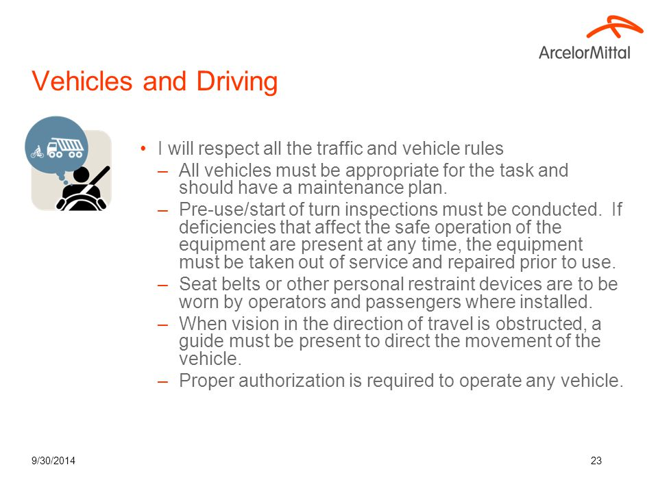 9/30/201423 Vehicles and Driving I will respect all the traffic and vehicle rules –All vehicles must be appropriate for the task and should have a mai
