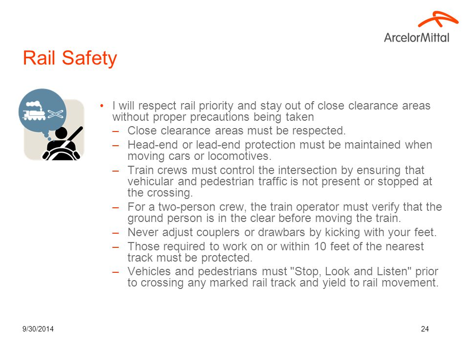9/30/201424 Rail Safety I will respect rail priority and stay out of close clearance areas without proper precautions being taken –Close clearance are