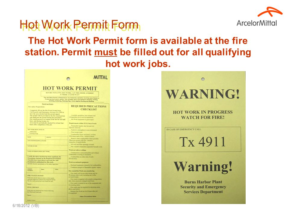 Hot Work Permit Form The Hot Work Permit form is available at the fire station. Permit must be filled out for all qualifying hot work jobs. 6/18/2012