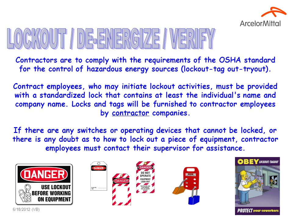 Contractors are to comply with the requirements of the OSHA standard for the control of hazardous energy sources (lockout-tag out-tryout). Contract em