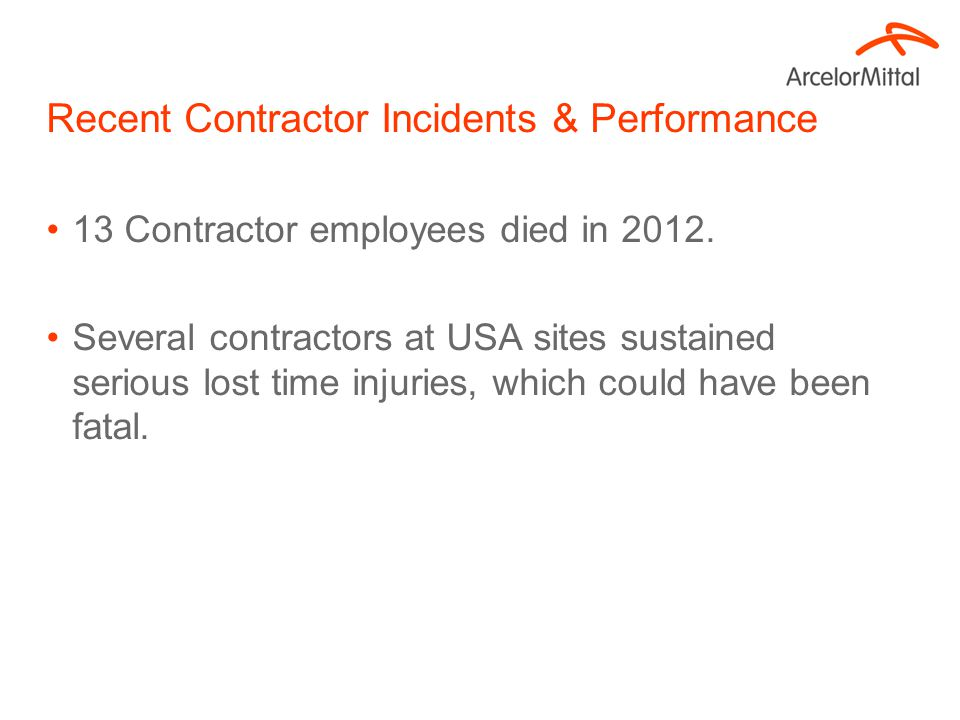 Recent Contractor Incidents & Performance 13 Contractor employees died in 2012. Several contractors at USA sites sustained serious lost time injuries,