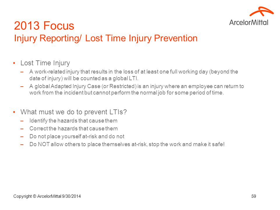 Lost Time Injury –A work-related injury that results in the loss of at least one full working day (beyond the date of injury) will be counted as a glo