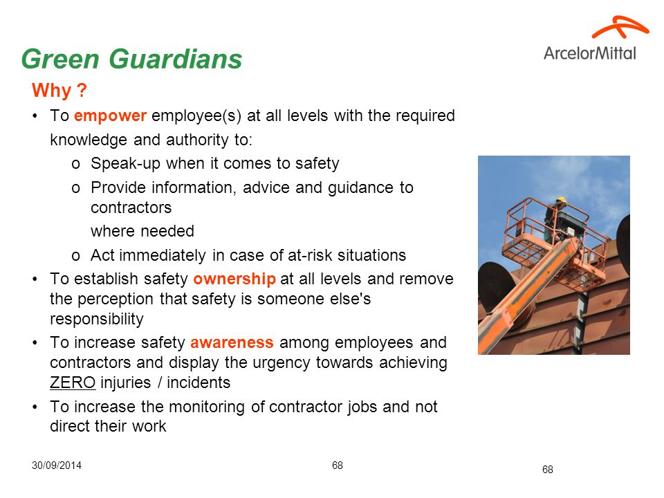 30/09/201468 Green Guardians Why ? To empower employee(s) at all levels with the required knowledge and authority to: oSpeak-up when it comes to safet