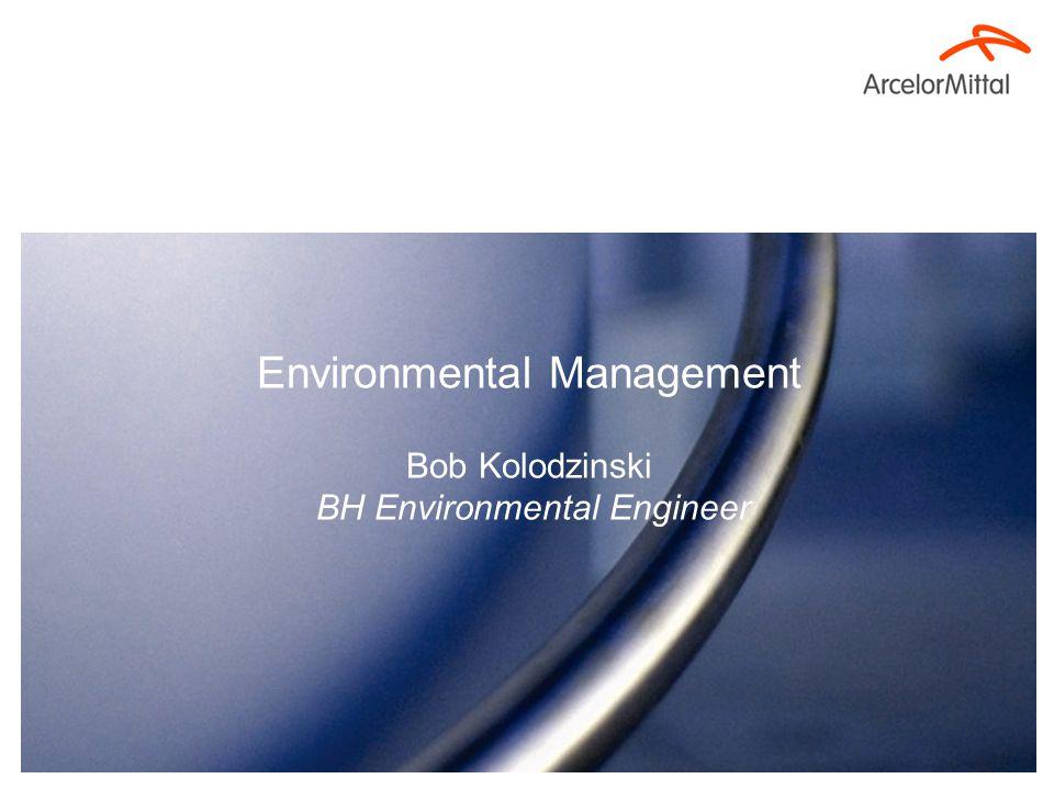 Environmental Management Bob Kolodzinski BH Environmental Engineer